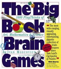 The Big Book of Brain Games: 1,000 Playthinks of Art, Mathematics